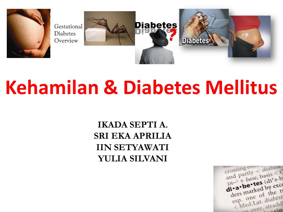 Kehamilan & Diabetes Mellitus IKADA SEPTI A. SRI EKA APRILIA IIN SETYAWATI YULIA SILVANI
