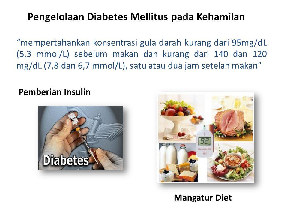 """Pengelolaan Diabetes Mellitus pada Kehamilan """"mempertahankan konsentrasi gula darah kurang dari 95mg/dL (5,3 mmol/L) sebelum makan dan kurang dari 140"""