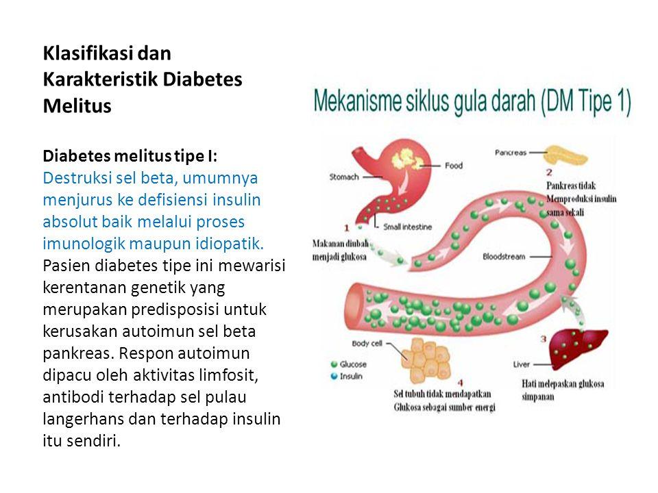 Klasifikasi dan Karakteristik Diabetes Melitus Diabetes melitus tipe I: Destruksi sel beta, umumnya menjurus ke defisiensi insulin absolut baik melalu
