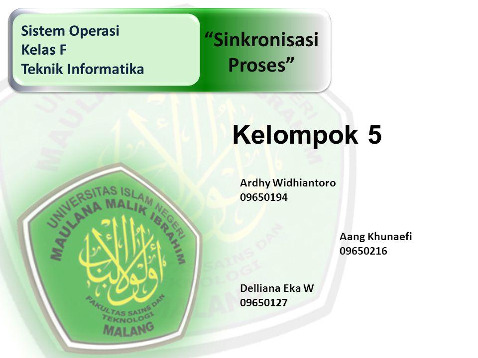 "Kelompok 5 Ardhy Widhiantoro 09650194 Aang Khunaefi 09650216 Delliana Eka W 09650127 Sistem Operasi Kelas F Teknik Informatika ""Sinkronisasi Proses"""