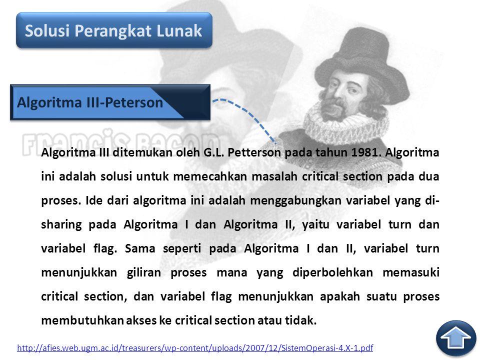Algoritma III-Peterson Algoritma III ditemukan oleh G.L. Petterson pada tahun 1981. Algoritma ini adalah solusi untuk memecahkan masalah critical sect