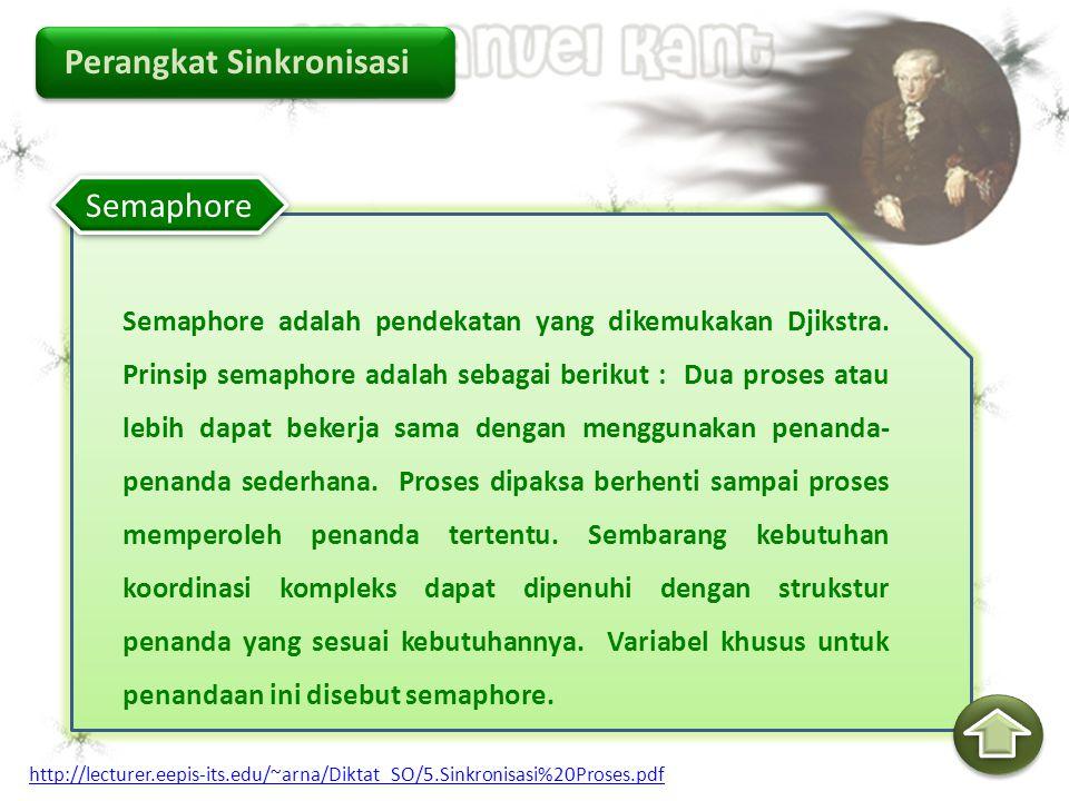 Perangkat Sinkronisasi Semaphore adalah pendekatan yang dikemukakan Djikstra. Prinsip semaphore adalah sebagai berikut : Dua proses atau lebih dapat b