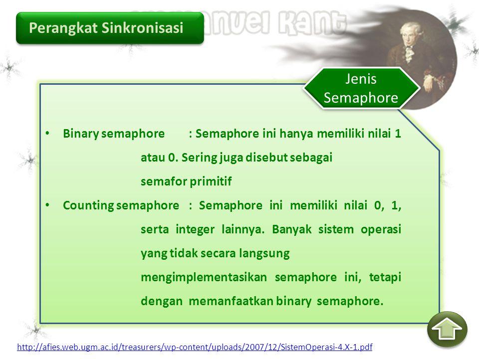 Perangkat Sinkronisasi Binary semaphore: Semaphore ini hanya memiliki nilai 1 atau 0. Sering juga disebut sebagai semafor primitif Counting semaphore: