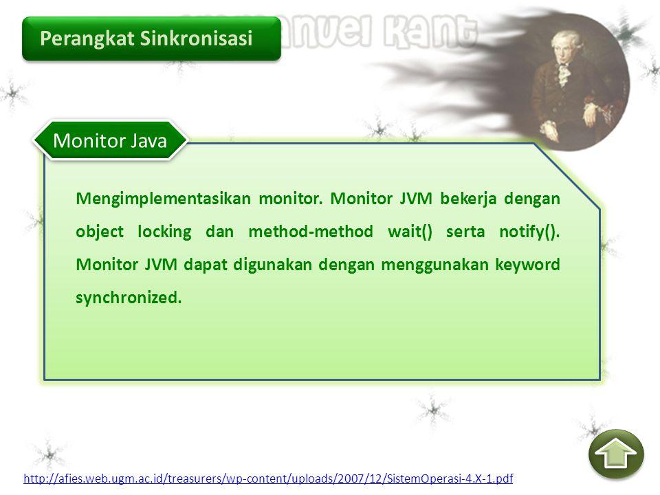 Perangkat Sinkronisasi Mengimplementasikan monitor. Monitor JVM bekerja dengan object locking dan method-method wait() serta notify(). Monitor JVM dap