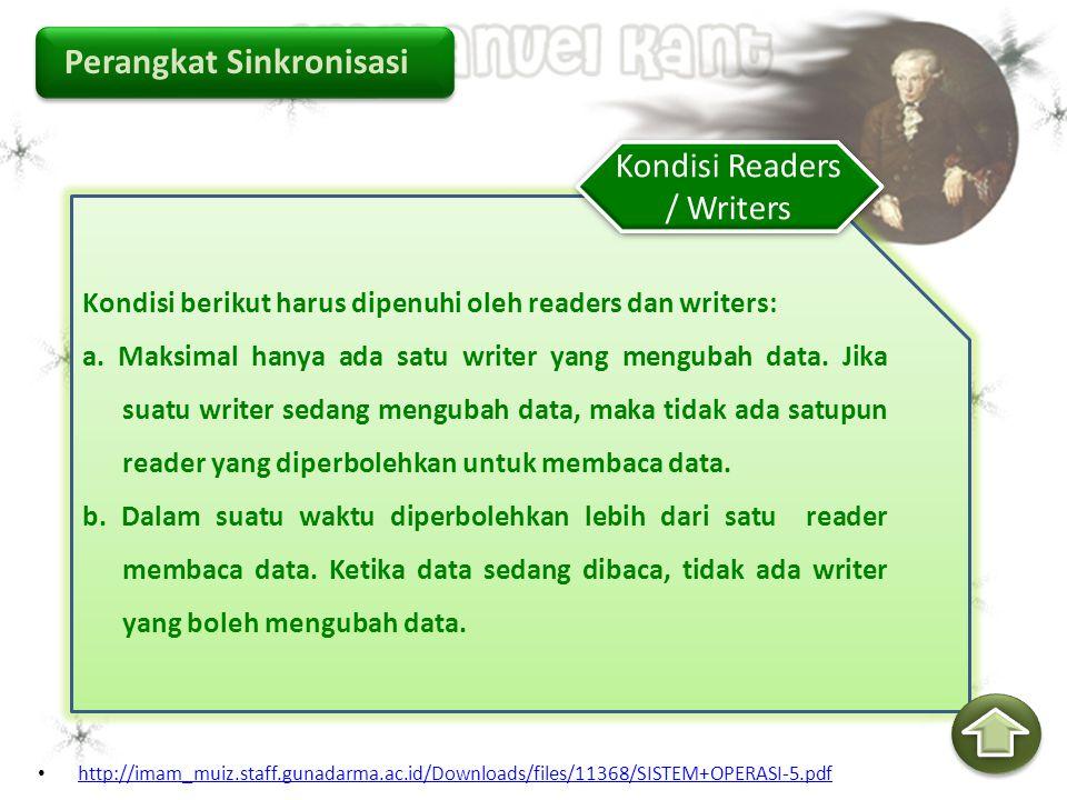 Perangkat Sinkronisasi Kondisi berikut harus dipenuhi oleh readers dan writers: a. Maksimal hanya ada satu writer yang mengubah data. Jika suatu write