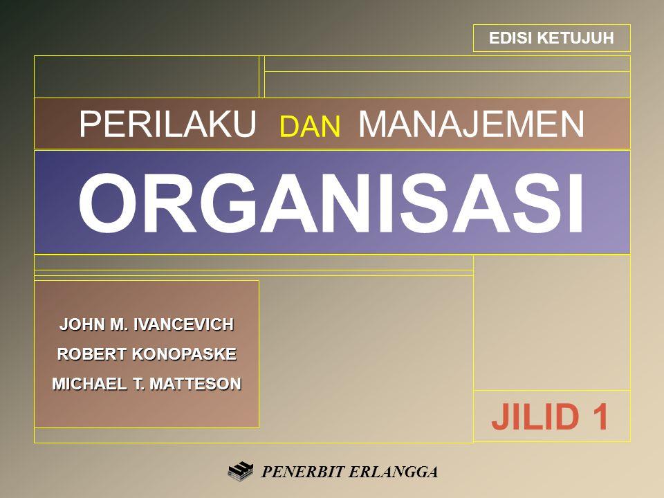 EDISI KETUJUH PERILAKU DAN MANAJEMEN ORGANISASI JOHN M.