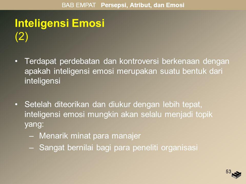 53 Inteligensi Emosi (2) Terdapat perdebatan dan kontroversi berkenaan dengan apakah inteligensi emosi merupakan suatu bentuk dari inteligensi Setelah