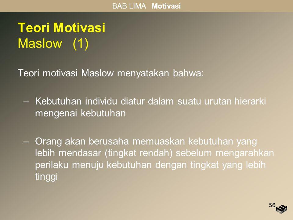 56 Teori Motivasi Maslow (1) Teori motivasi Maslow menyatakan bahwa: –Kebutuhan individu diatur dalam suatu urutan hierarki mengenai kebutuhan –Orang