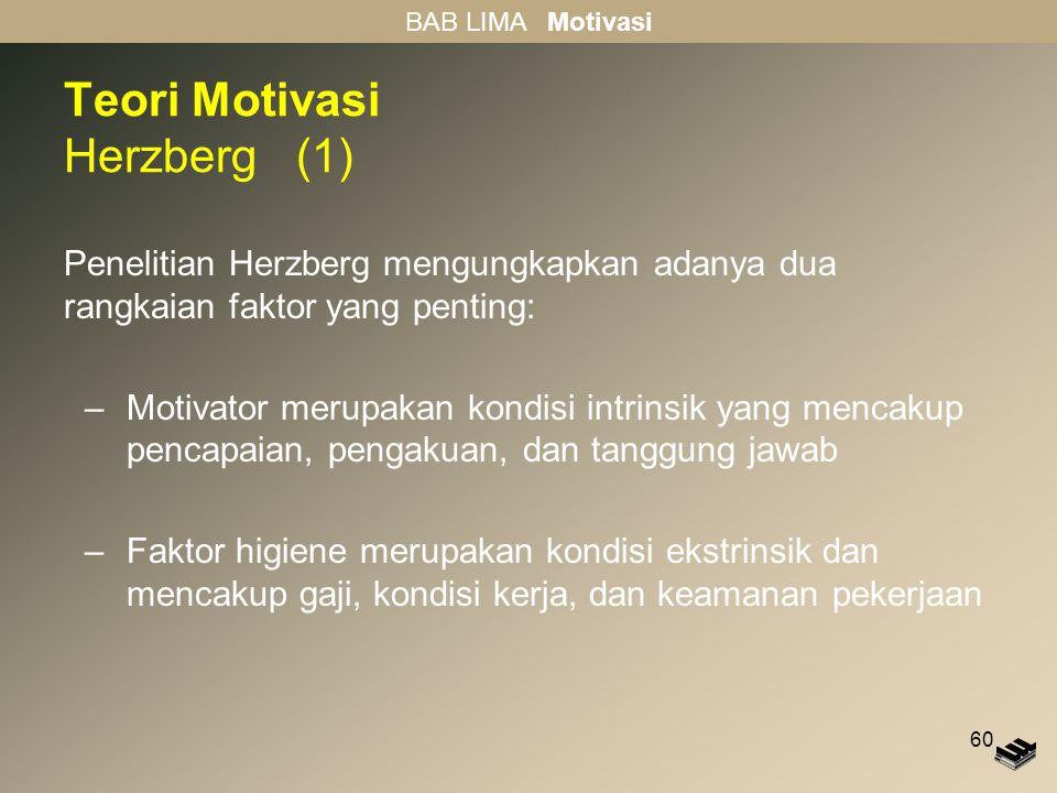 60 Teori Motivasi Herzberg (1) Penelitian Herzberg mengungkapkan adanya dua rangkaian faktor yang penting: –Motivator merupakan kondisi intrinsik yang