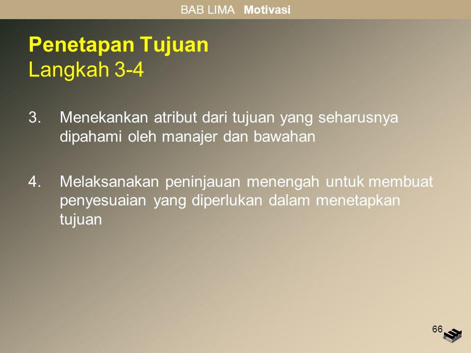 66 Penetapan Tujuan Langkah 3-4 3.Menekankan atribut dari tujuan yang seharusnya dipahami oleh manajer dan bawahan 4.Melaksanakan peninjauan menengah