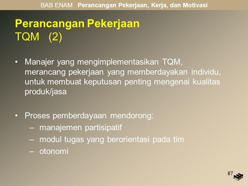 87 Perancangan Pekerjaan TQM (2) Manajer yang mengimplementasikan TQM, merancang pekerjaan yang memberdayakan individu, untuk membuat keputusan pentin