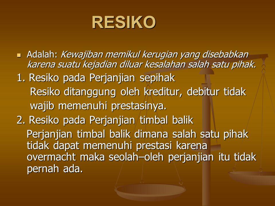 RESIKO Adalah: Kewajiban memikul kerugian yang disebabkan karena suatu kejadian diluar kesalahan salah satu pihak. Adalah: Kewajiban memikul kerugian