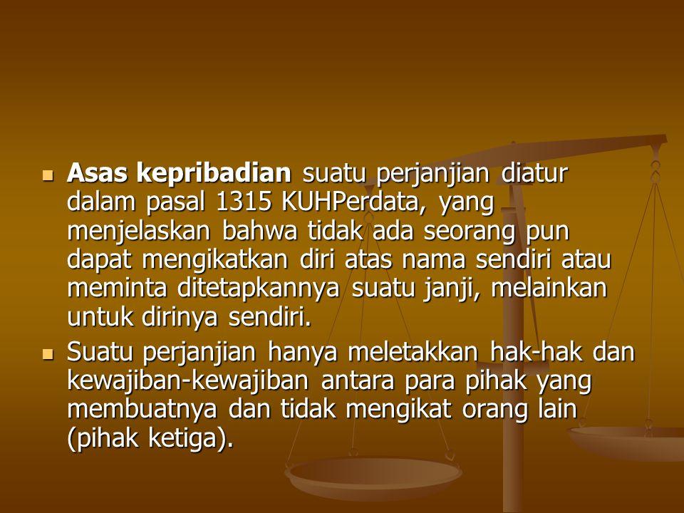Asas kepribadian suatu perjanjian diatur dalam pasal 1315 KUHPerdata, yang menjelaskan bahwa tidak ada seorang pun dapat mengikatkan diri atas nama se