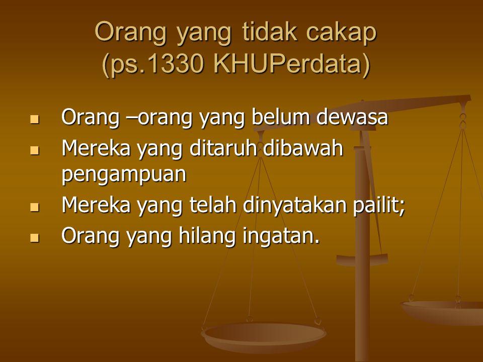 Orang yang tidak cakap (ps.1330 KHUPerdata) Orang –orang yang belum dewasa Orang –orang yang belum dewasa Mereka yang ditaruh dibawah pengampuan Merek