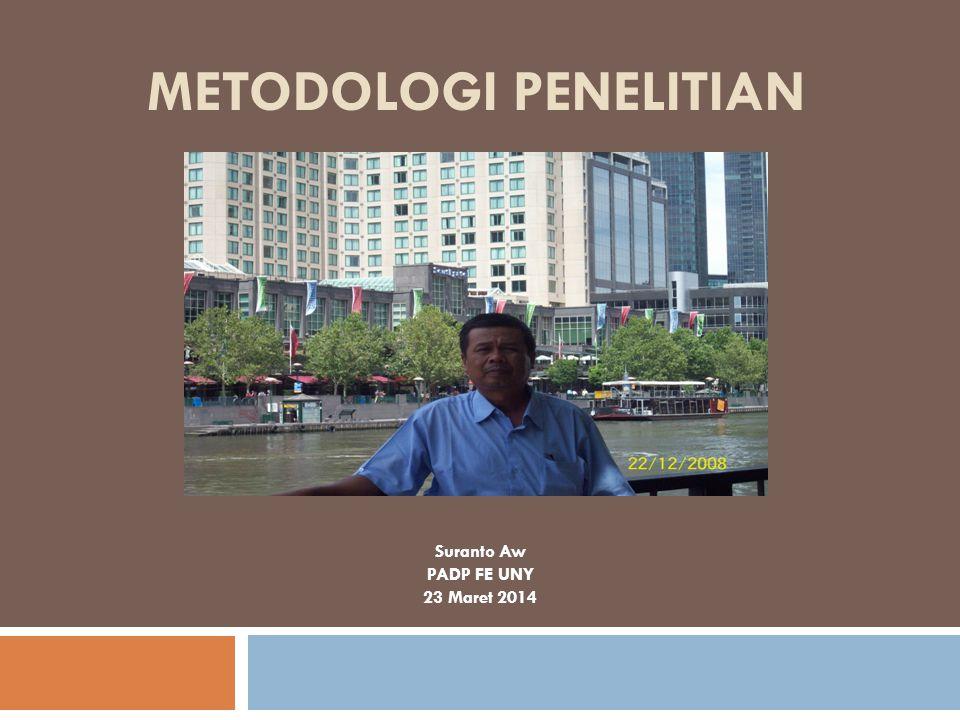 METODOLOGI PENELITIAN Suranto Aw PADP FE UNY 23 Maret 2014