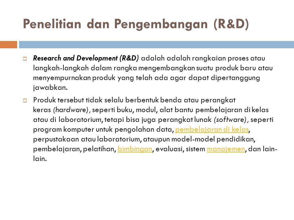 Penelitian dan Pengembangan (R&D)  Research and Development (R&D) adalah adalah rangkaian proses atau langkah-langkah dalam rangka mengembangkan suat
