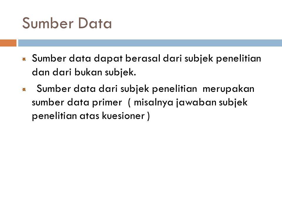 Sumber Data Sumber data dapat berasal dari subjek penelitian dan dari bukan subjek. Sumber data dari subjek penelitian merupakan sumber data primer (