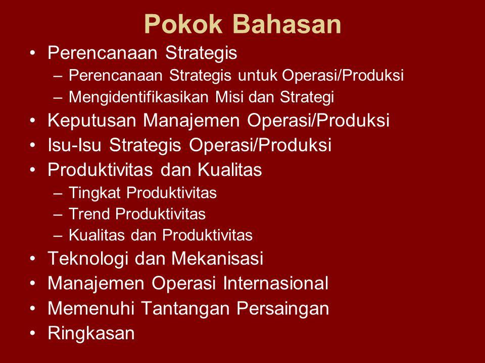 Pada fungsi Operasi/Produksi, perencanaan strategis : perencanaan yg luas dan menyeluruh yang mendahului perencanaan rinci operasi Pimpinan Operasi/Produksi secara aktif terlibat dalam perencanaan strategis, penyusunan rencana yang konsisten dengan rencana organisasi secara menyeluruh Rencana strategis operasi/produksi merupakan basis untuk : –Perencanaan operasional untuk fasilitas (design) –Perencanaan operasional untuk penggunaan fasilitas Perencanaan operasional tidak boleh berdiri sendiri harus berada dalam kerangka perencanaan strategis Perencanaan Strategis