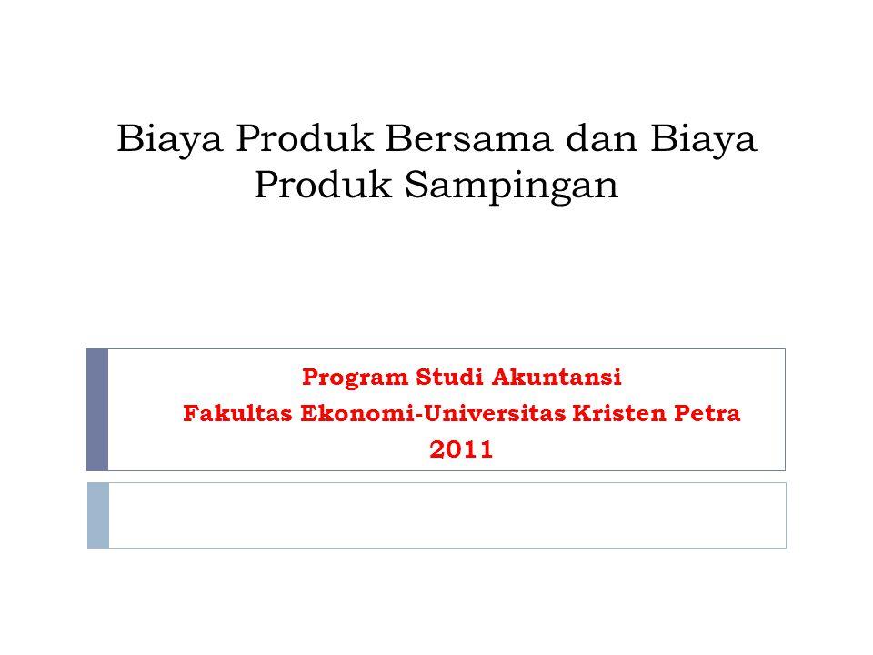 Biaya Produk Bersama dan Biaya Produk Sampingan Program Studi Akuntansi Fakultas Ekonomi-Universitas Kristen Petra 2011