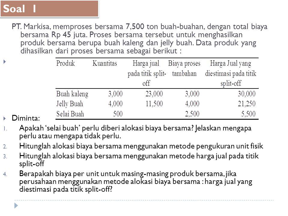 PT. Markisa, memproses bersama 7,500 ton buah-buahan, dengan total biaya bersama Rp 45 juta. Proses bersama tersebut untuk menghasilkan produk bersama