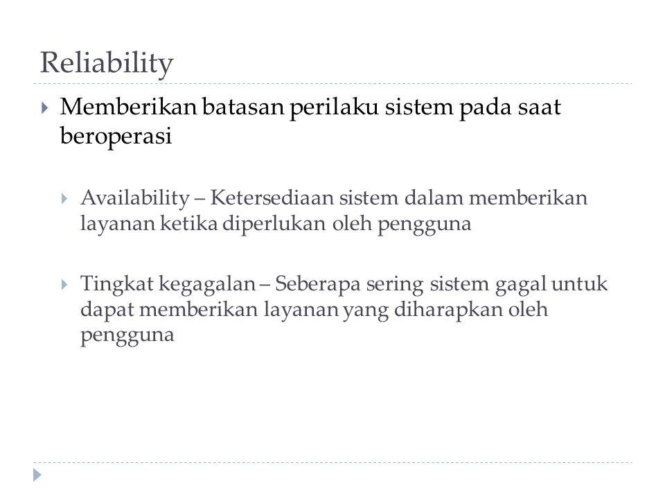 Reliability  Memberikan batasan perilaku sistem pada saat beroperasi  Availability – Ketersediaan sistem dalam memberikan layanan ketika diperlukan