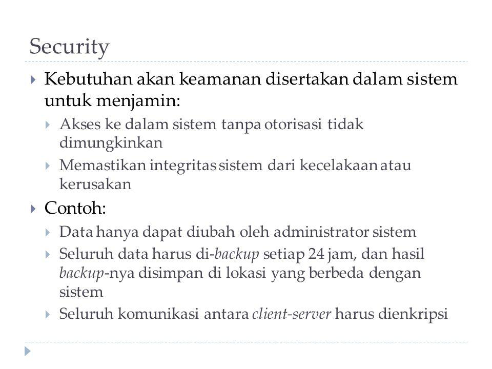 Security  Kebutuhan akan keamanan disertakan dalam sistem untuk menjamin:  Akses ke dalam sistem tanpa otorisasi tidak dimungkinkan  Memastikan int