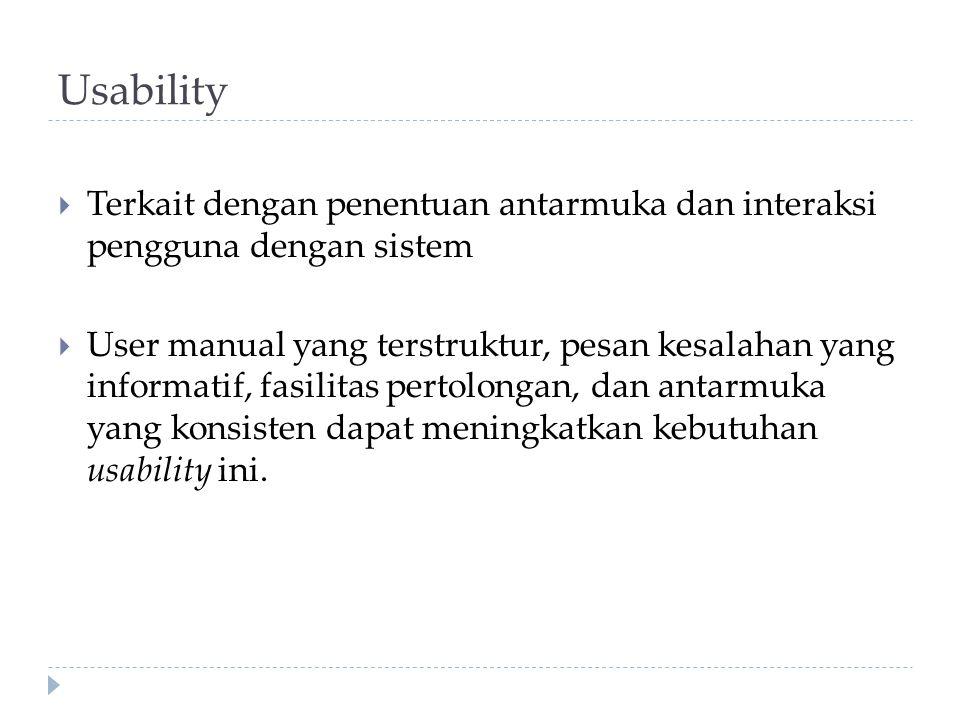 Usability  Terkait dengan penentuan antarmuka dan interaksi pengguna dengan sistem  User manual yang terstruktur, pesan kesalahan yang informatif, f