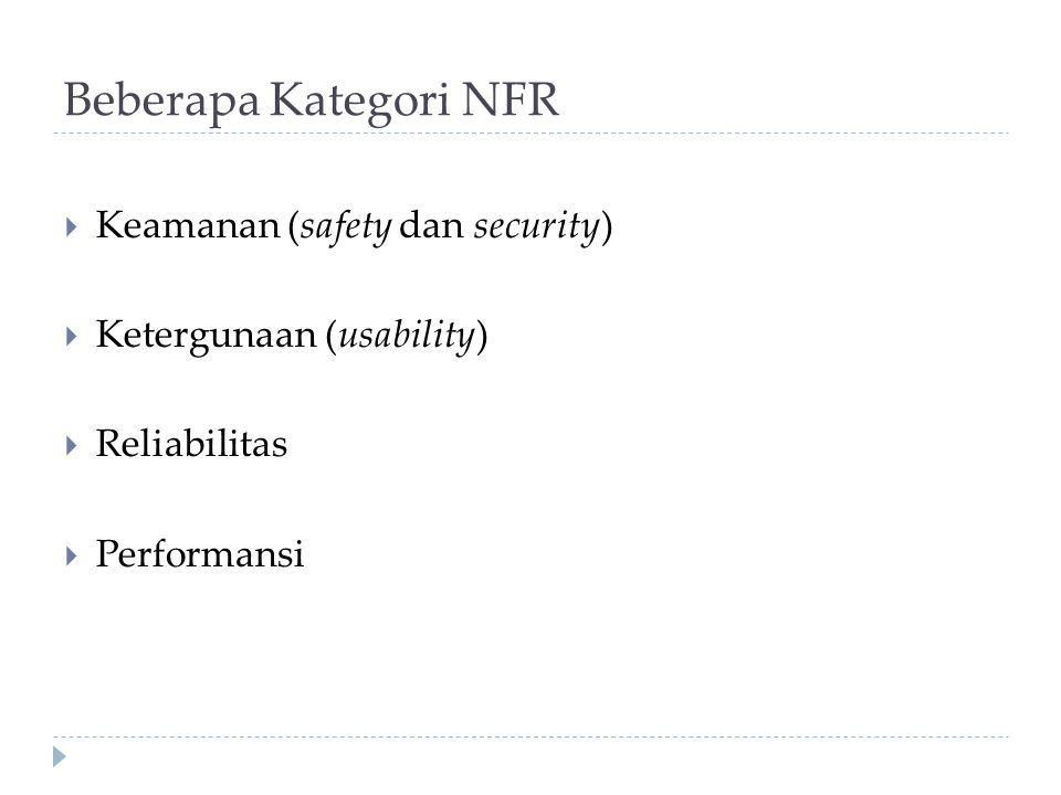 Beberapa Kategori NFR  Keamanan (safety dan security)  Ketergunaan (usability)  Reliabilitas  Performansi