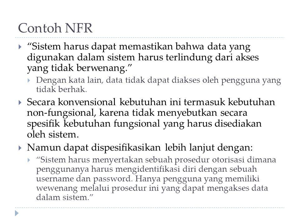 """Contoh NFR  """"Sistem harus dapat memastikan bahwa data yang digunakan dalam sistem harus terlindung dari akses yang tidak berwenang.""""  Dengan kata la"""