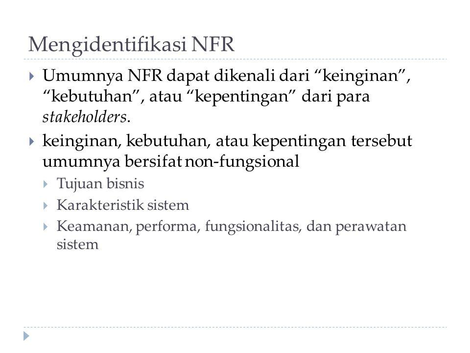"""Mengidentifikasi NFR  Umumnya NFR dapat dikenali dari """"keinginan"""", """"kebutuhan"""", atau """"kepentingan"""" dari para stakeholders.  keinginan, kebutuhan, at"""
