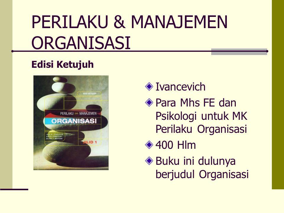 PERILAKU & MANAJEMEN ORGANISASI Edisi Ketujuh Ivancevich Para Mhs FE dan Psikologi untuk MK Perilaku Organisasi 400 Hlm Buku ini dulunya berjudul Orga