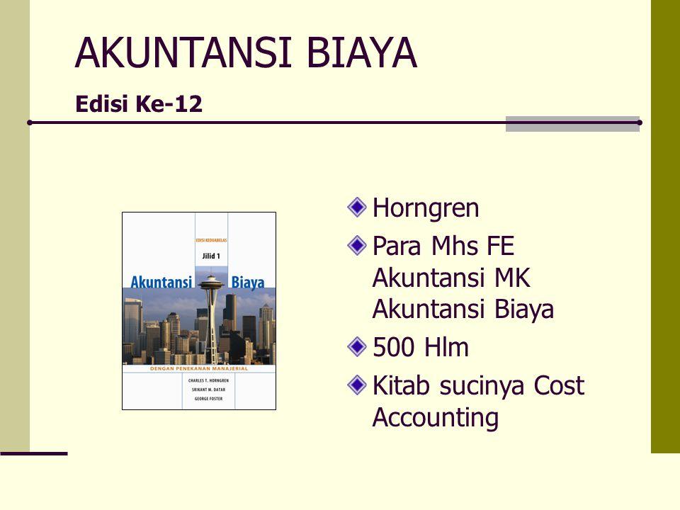 AKUNTANSI BIAYA Edisi Ke-12 Horngren Para Mhs FE Akuntansi MK Akuntansi Biaya 500 Hlm Kitab sucinya Cost Accounting