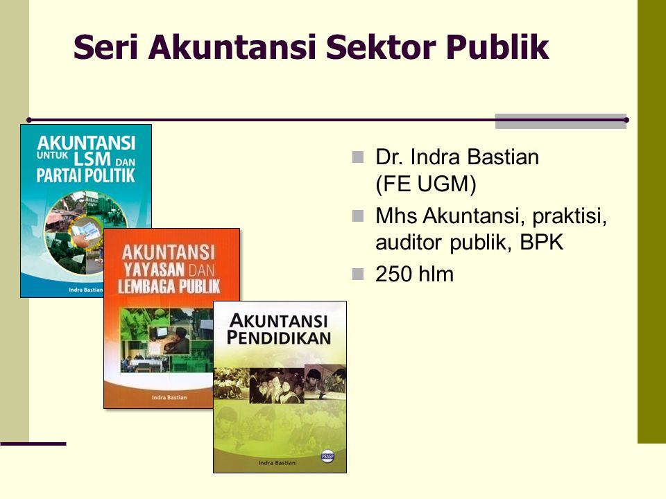 Seri Akuntansi Sektor Publik Dr. Indra Bastian (FE UGM) Mhs Akuntansi, praktisi, auditor publik, BPK 250 hlm