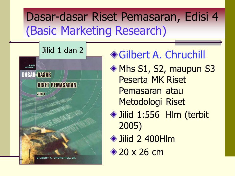 Gilbert A. Chruchill Mhs S1, S2, maupun S3 Peserta MK Riset Pemasaran atau Metodologi Riset Jilid 1:556 Hlm (terbit 2005) Jilid 2 400Hlm 20 x 26 cm Da