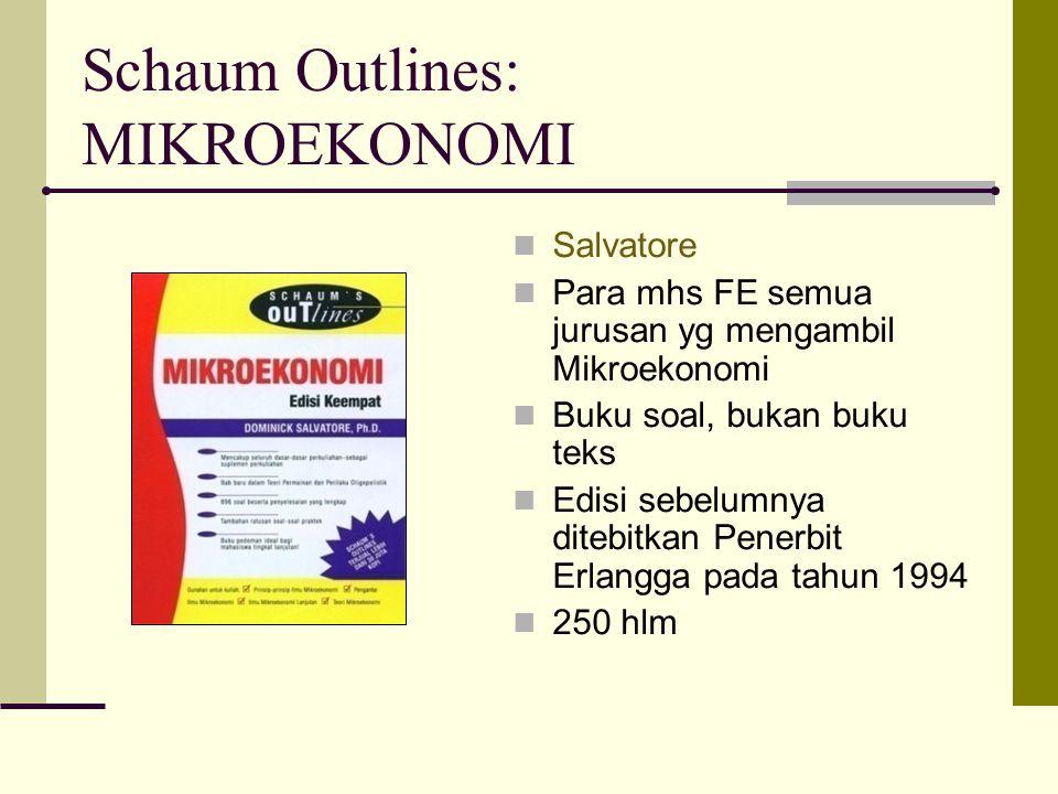 Schaum Outlines: MIKROEKONOMI Salvatore Para mhs FE semua jurusan yg mengambil Mikroekonomi Buku soal, bukan buku teks Edisi sebelumnya ditebitkan Pen