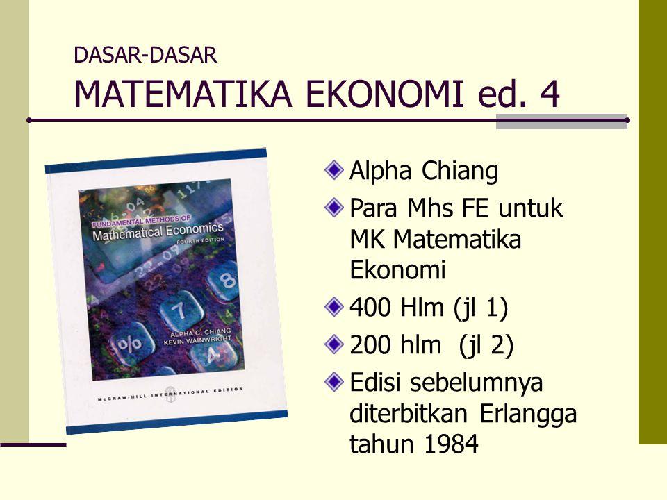 DASAR-DASAR MATEMATIKA EKONOMI ed. 4 Alpha Chiang Para Mhs FE untuk MK Matematika Ekonomi 400 Hlm (jl 1) 200 hlm (jl 2) Edisi sebelumnya diterbitkan E