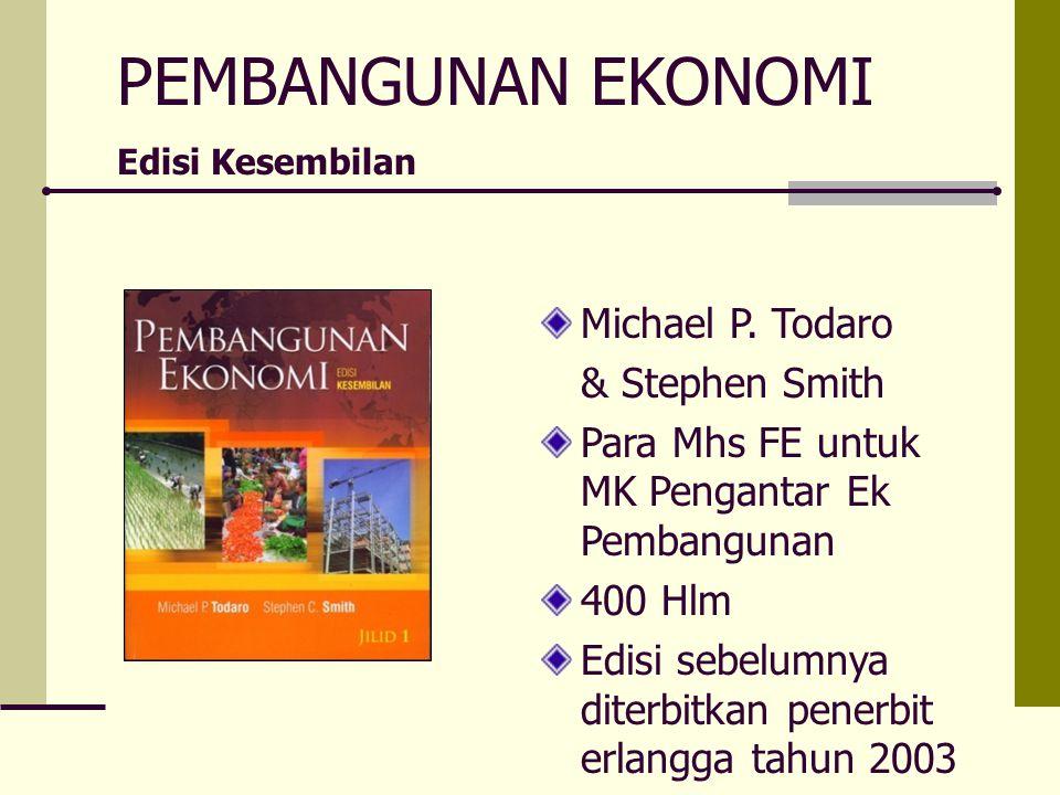PEMBANGUNAN EKONOMI Edisi Kesembilan Michael P. Todaro & Stephen Smith Para Mhs FE untuk MK Pengantar Ek Pembangunan 400 Hlm Edisi sebelumnya diterbit