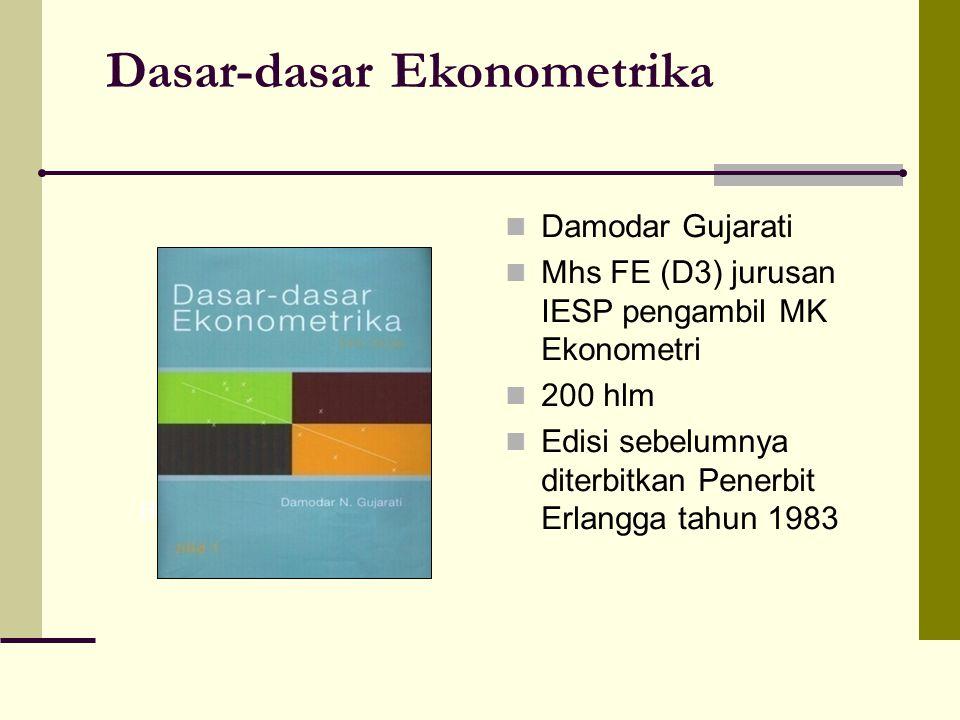 Dasar-dasar Ekonometrika Damodar Gujarati Mhs FE (D3) jurusan IESP pengambil MK Ekonometri 200 hlm Edisi sebelumnya diterbitkan Penerbit Erlangga tahu