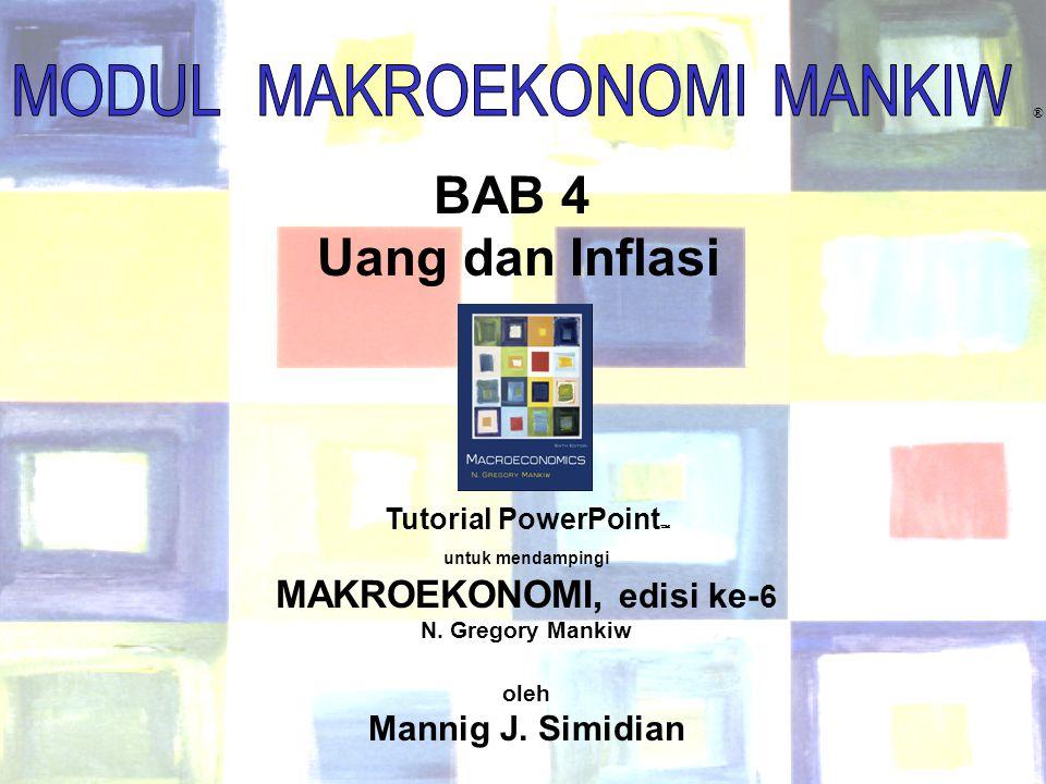 Chapter Four1 BAB 4 Uang dan Inflasi ® Tutorial PowerPoint  untuk mendampingi MAKROEKONOMI, edisi ke- 6 N.