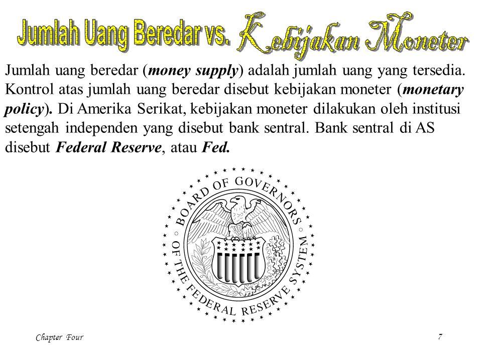 Chapter Four8 Untuk meningkatkan jumlah uang beredar : Bank sentral membeli obligasi pemerintah dan membayarnya dengan uang baru.