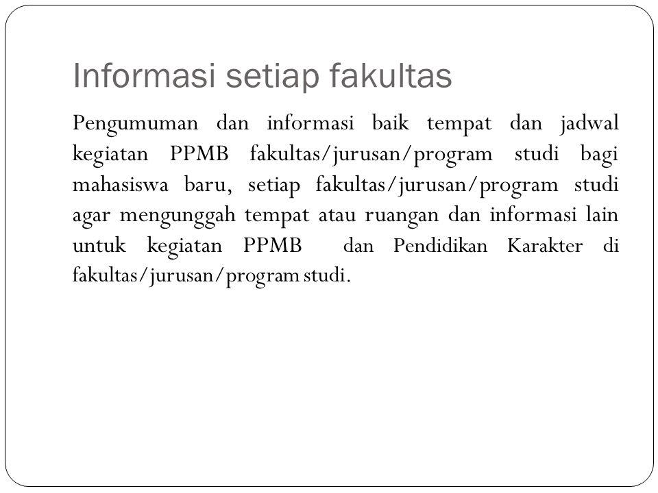 Informasi setiap fakultas Pengumuman dan informasi baik tempat dan jadwal kegiatan PPMB fakultas/jurusan/program studi bagi mahasiswa baru, setiap fak