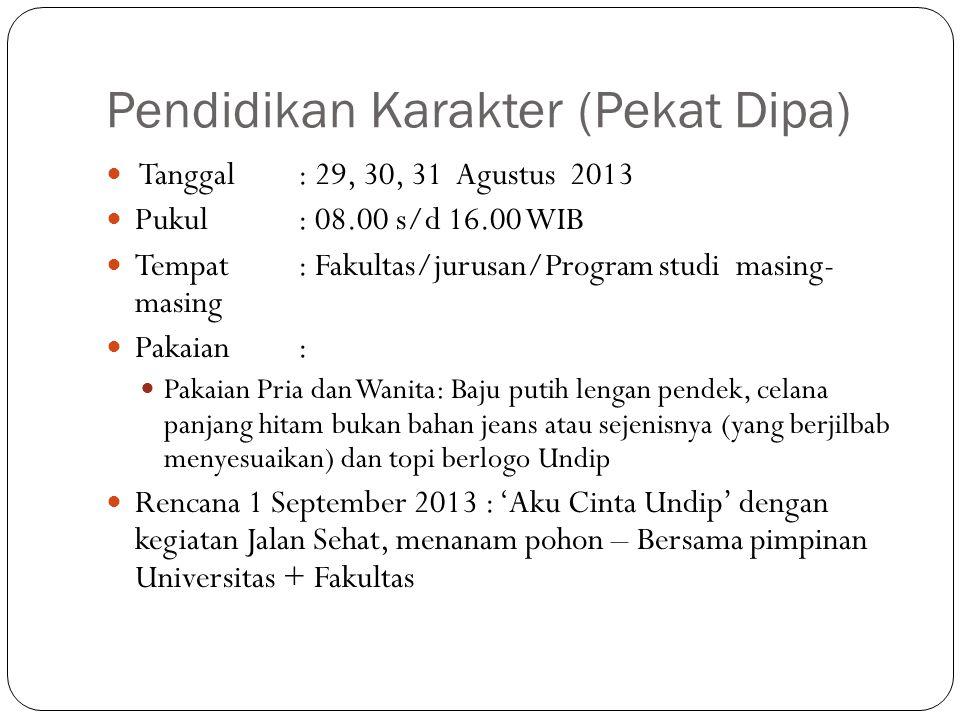 Pendidikan Karakter (Pekat Dipa) Tanggal: 29, 30, 31 Agustus 2013 Pukul: 08.00 s/d 16.00 WIB Tempat: Fakultas/jurusan/Program studi masing- masing Pak