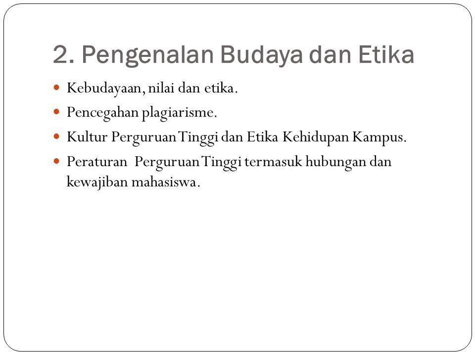 2. Pengenalan Budaya dan Etika Kebudayaan, nilai dan etika. Pencegahan plagiarisme. Kultur Perguruan Tinggi dan Etika Kehidupan Kampus. Peraturan Perg