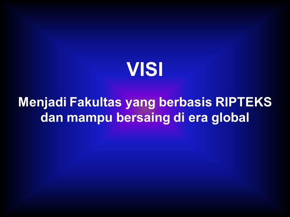 VISI Menjadi Fakultas yang berbasis RIPTEKS dan mampu bersaing di era global