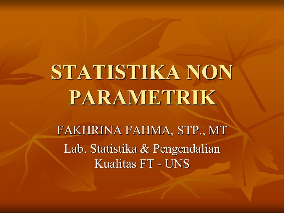 STATISTIKA NON PARAMETRIK FAKHRINA FAHMA, STP., MT Lab. Statistika & Pengendalian Kualitas FT - UNS