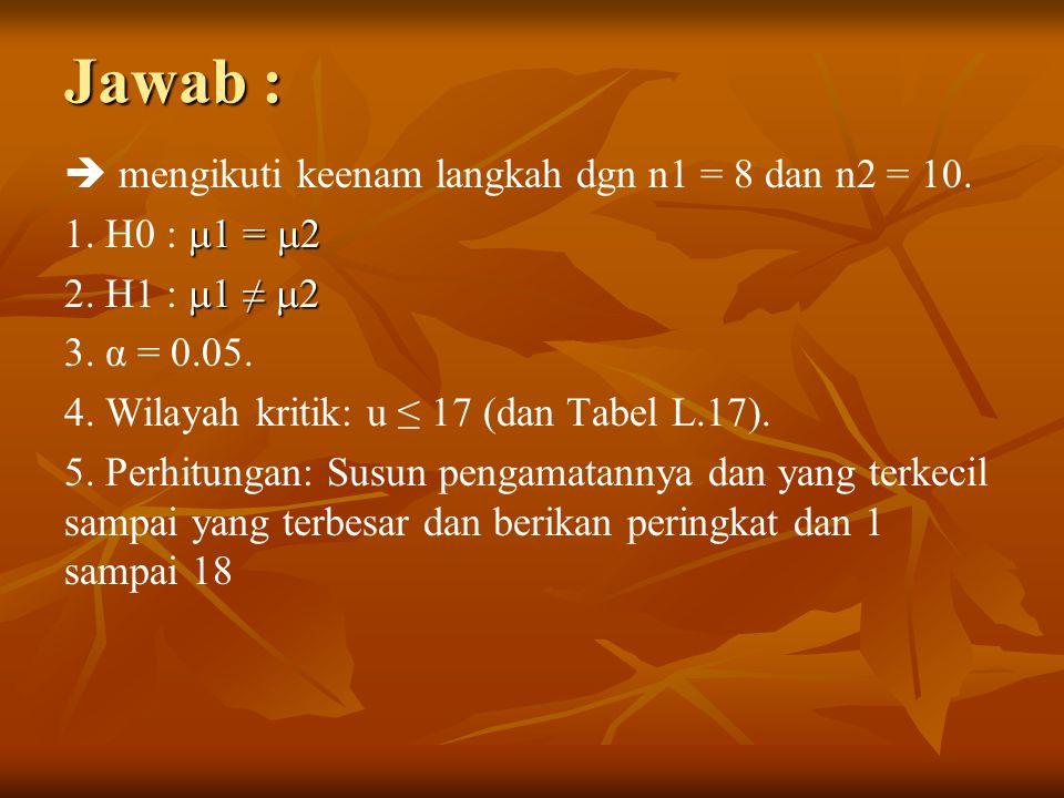 Jawab :  mengikuti keenam langkah dgn n1 = 8 dan n2 = 10.