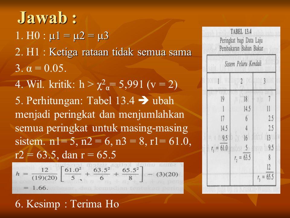 Jawab :  1 =  2 =  3 1.H0 :  1 =  2 =  3 Ketiga rataan tidak semua sama 2.