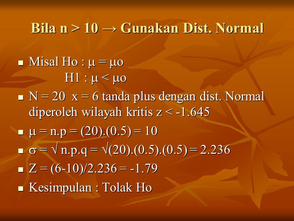 Bila n > 10 → Gunakan Dist.