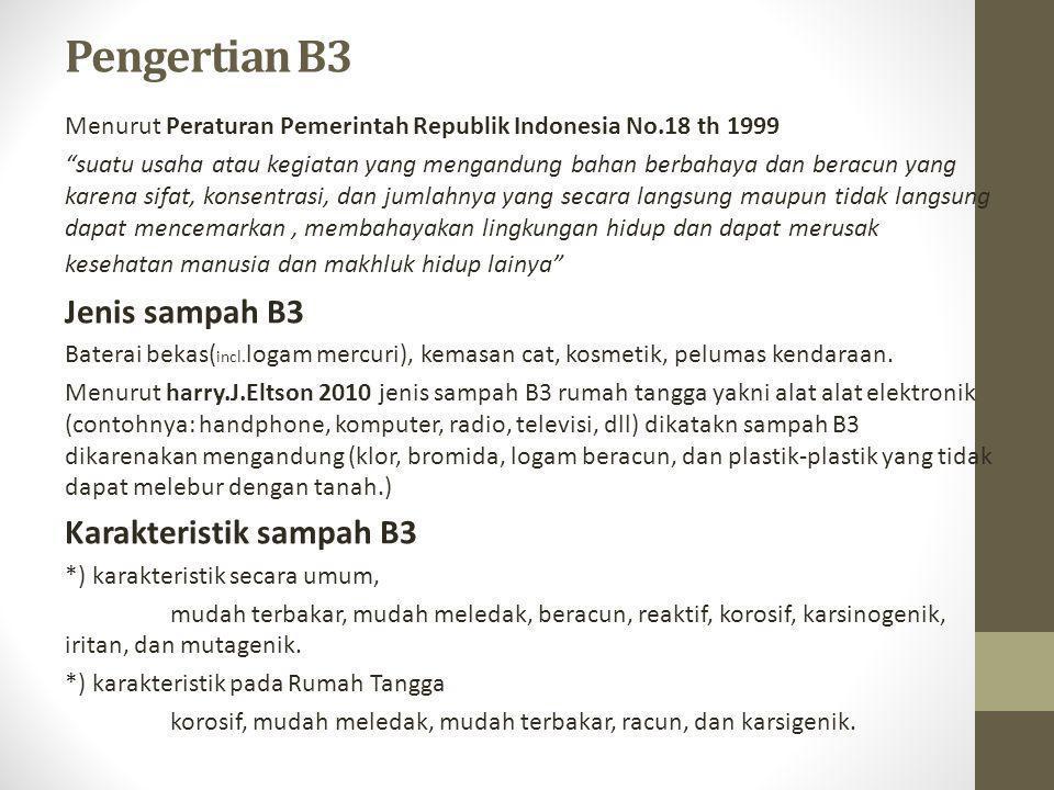 "Pengertian B3 Menurut Peraturan Pemerintah Republik Indonesia No.18 th 1999 ""suatu usaha atau kegiatan yang mengandung bahan berbahaya dan beracun yan"