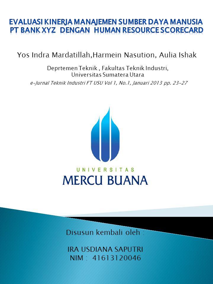 Abstrak: Bank XYZ merupakan salah satu bank yang berada di Provinsi Sumatera Utara yang terus melakukan evaluasi dalam meningkatkan kinerja dalam mencapai tujuan perusahaan, salah satunya kinerja sumber daya manusia.